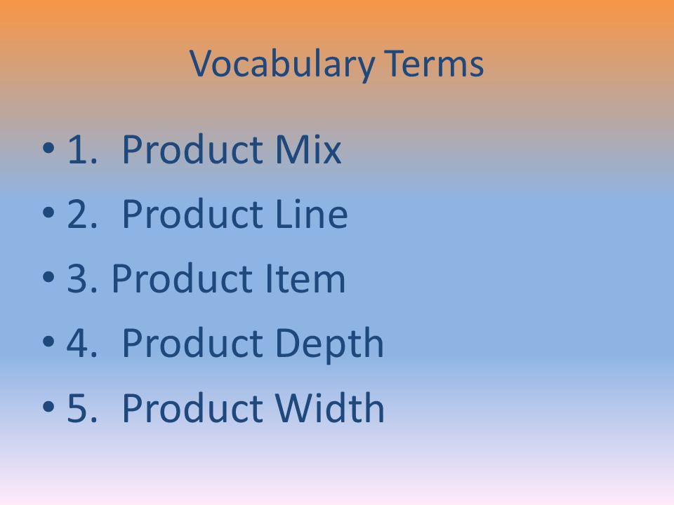 1. Product Mix 2. Product Line 3. Product Item 4. Product Depth