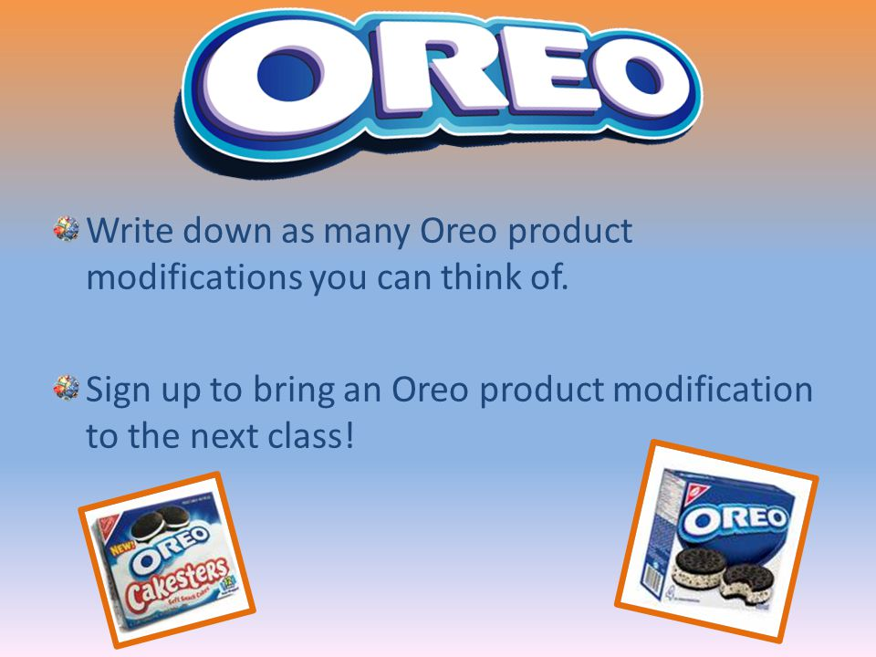 Write down as many Oreo product modifications you can think of.