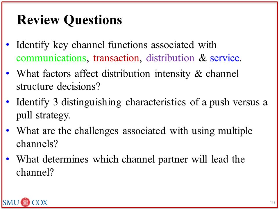 Review Questions Identify key channel functions associated with communications, transaction, distribution & service.