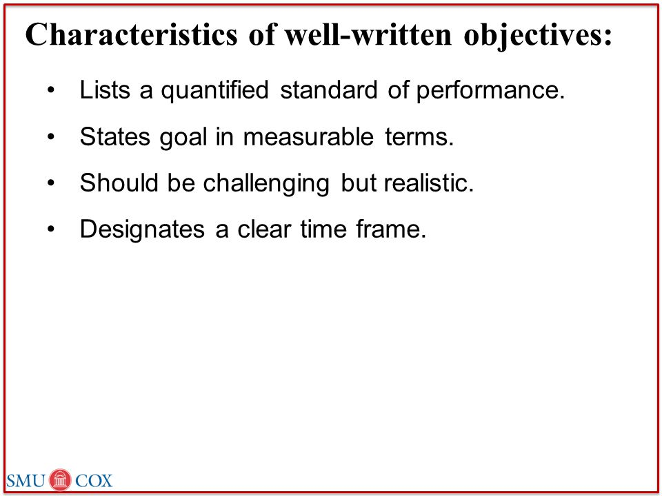 Characteristics of well-written objectives: