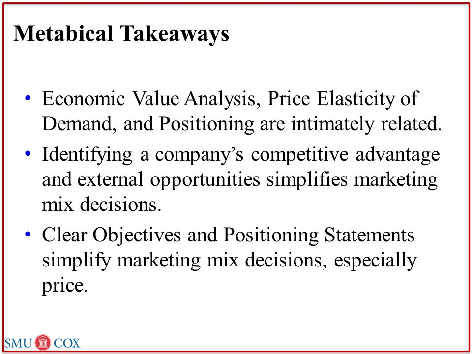 Metabical Takeaways Economic Value Analysis, Price Elasticity of Demand, and Positioning are intimately related.