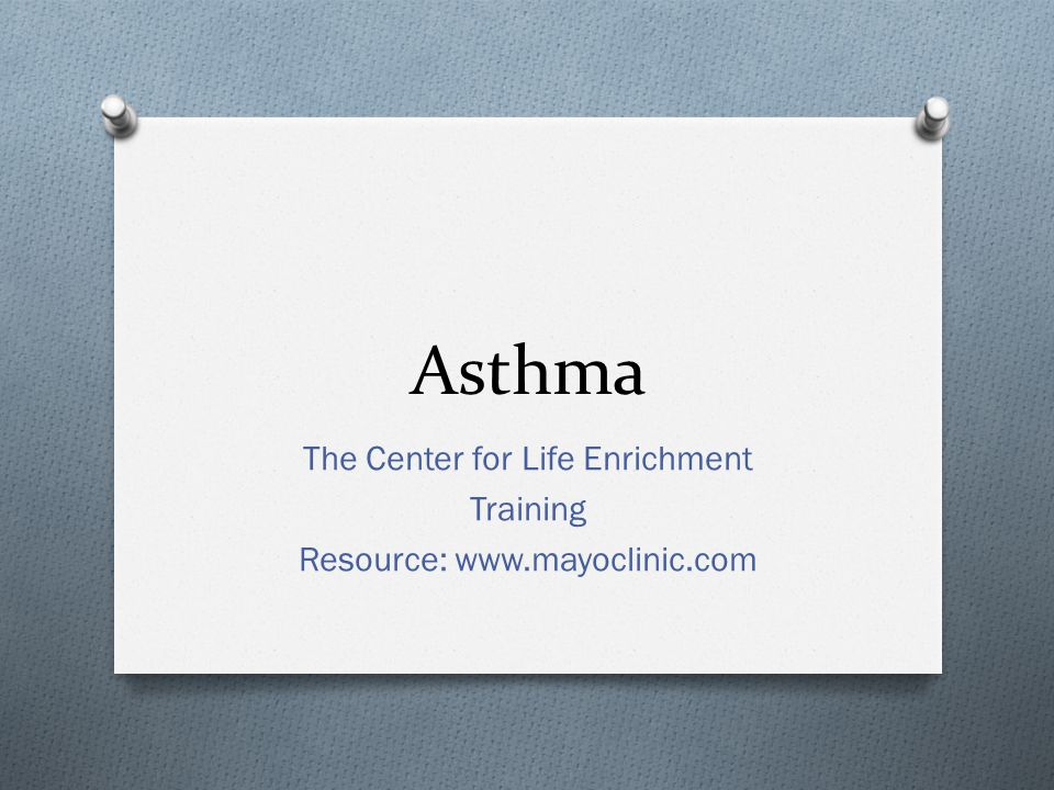 The Center for Life Enrichment Training Resource: www.mayoclinic.com