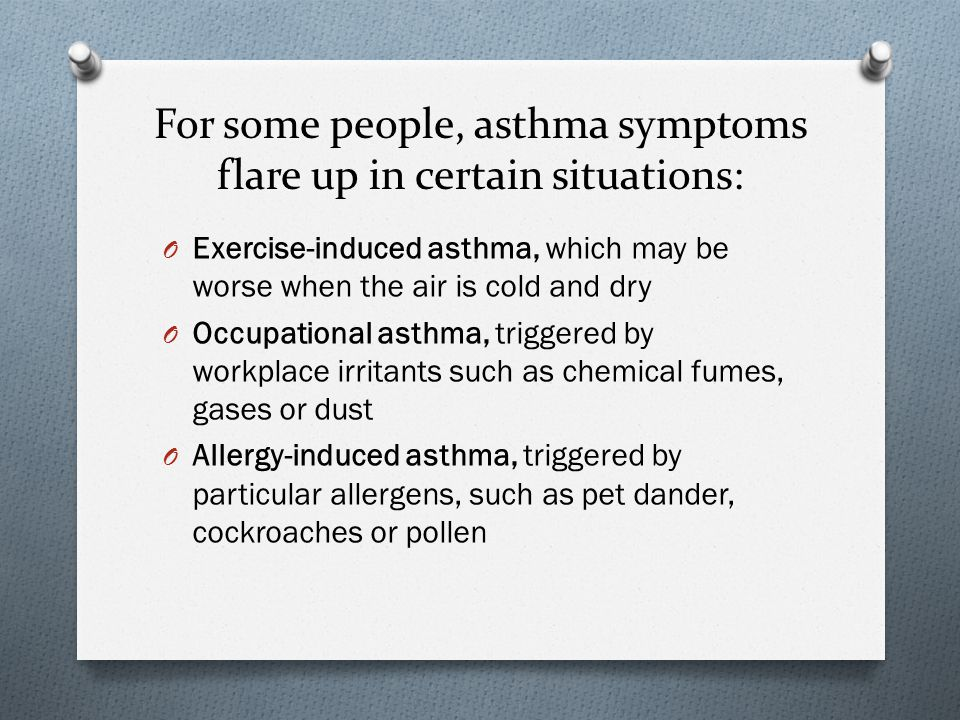 For some people, asthma symptoms flare up in certain situations:
