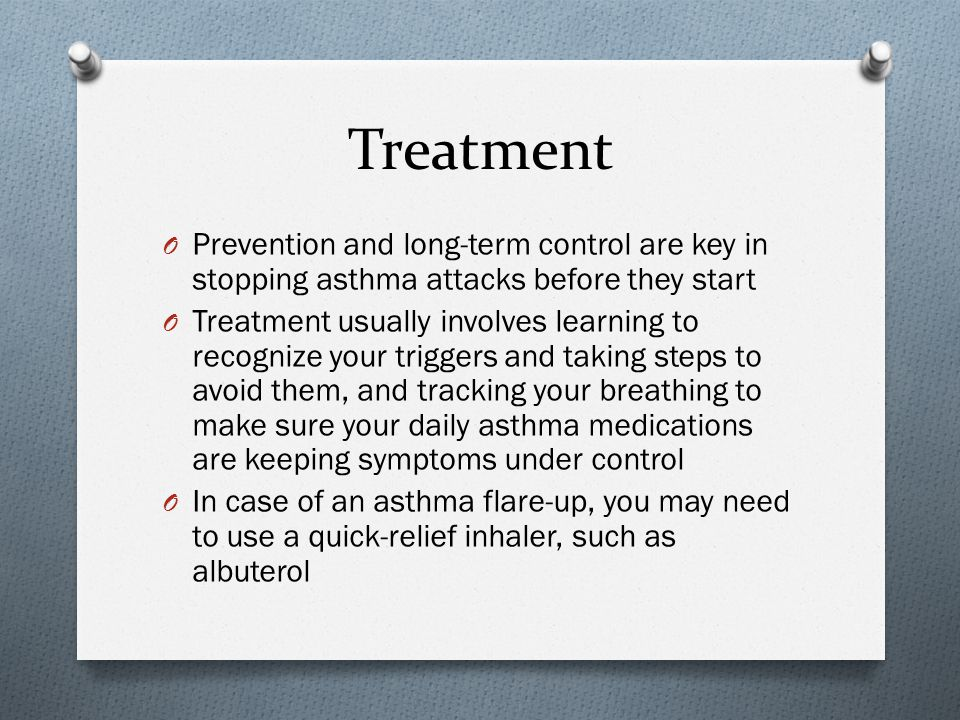Treatment Prevention and long-term control are key in stopping asthma attacks before they start.