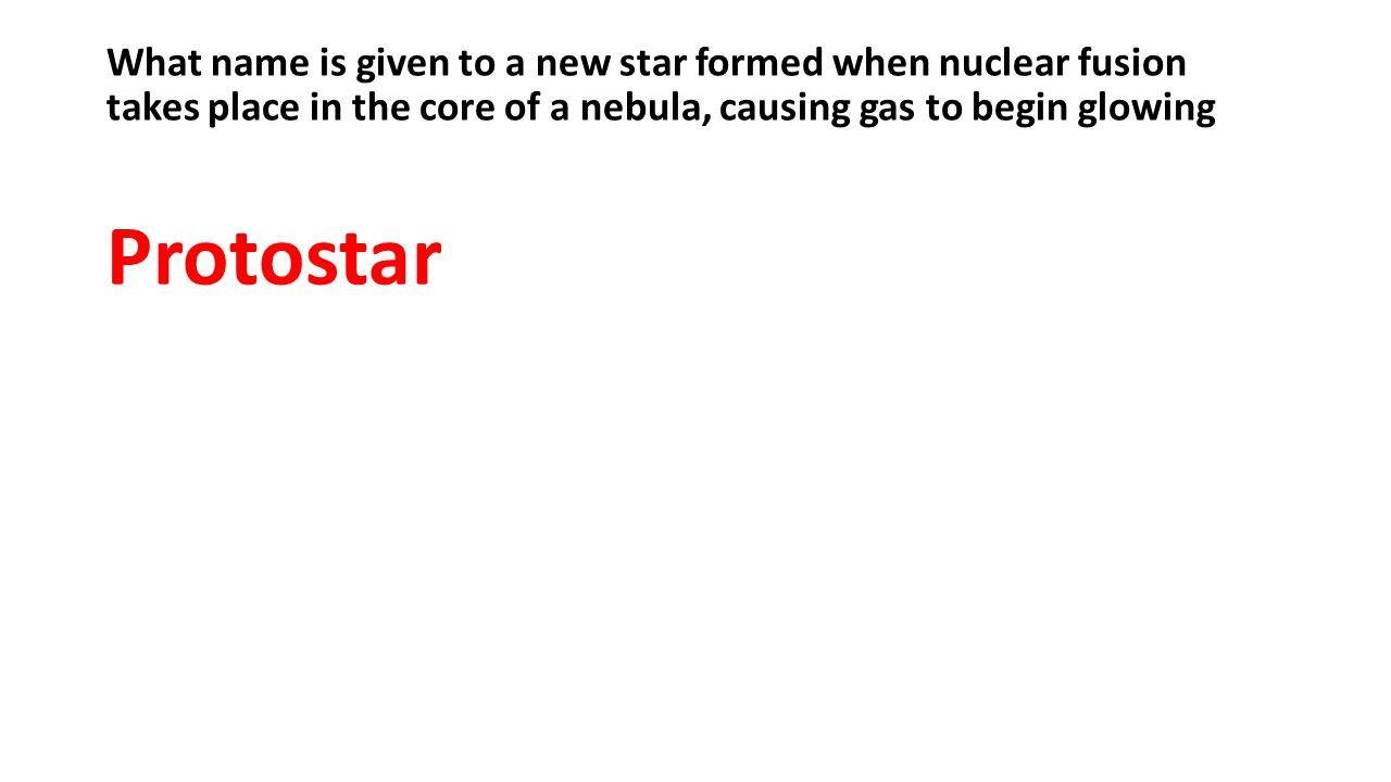 What name is given to a new star formed when nuclear fusion takes place in the core of a nebula, causing gas to begin glowing