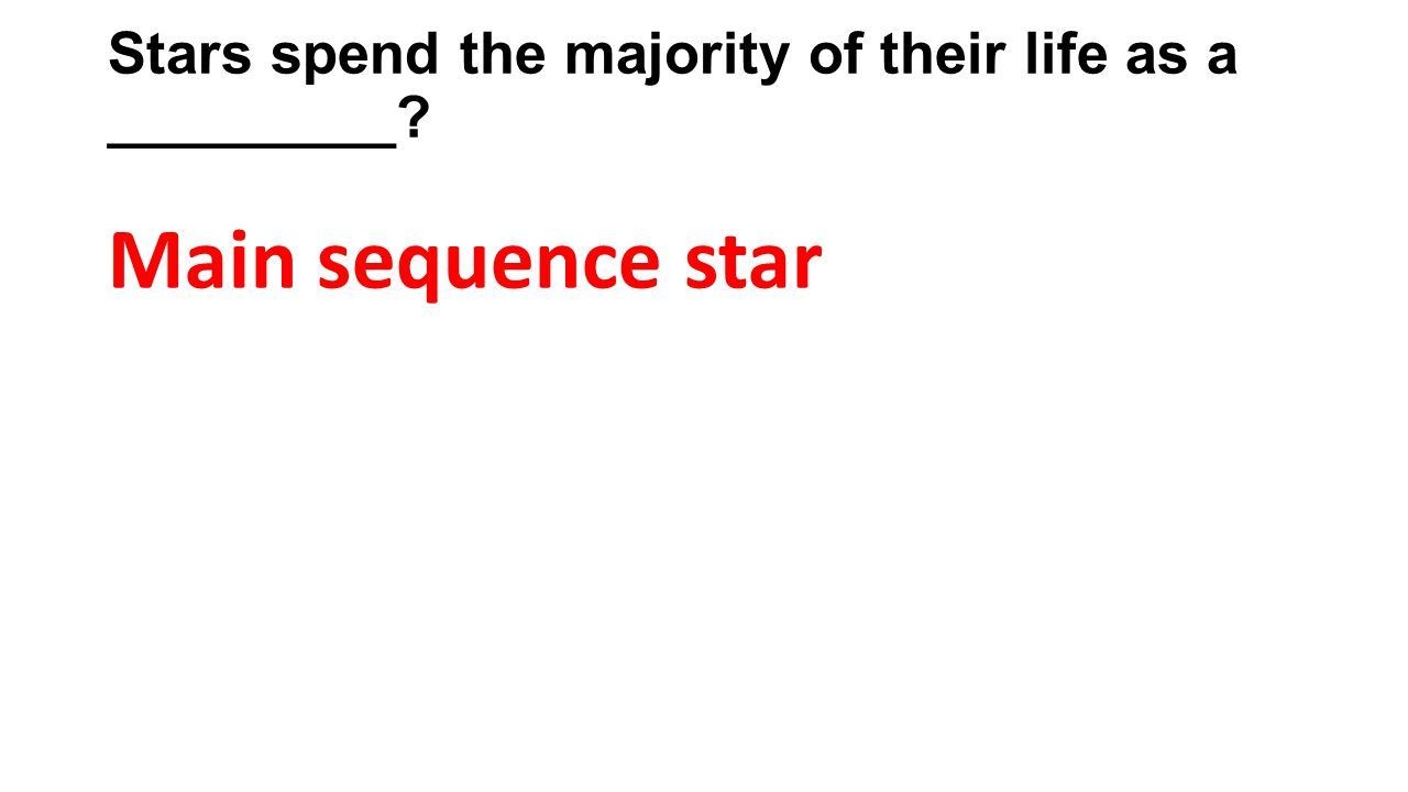 Stars spend the majority of their life as a _________