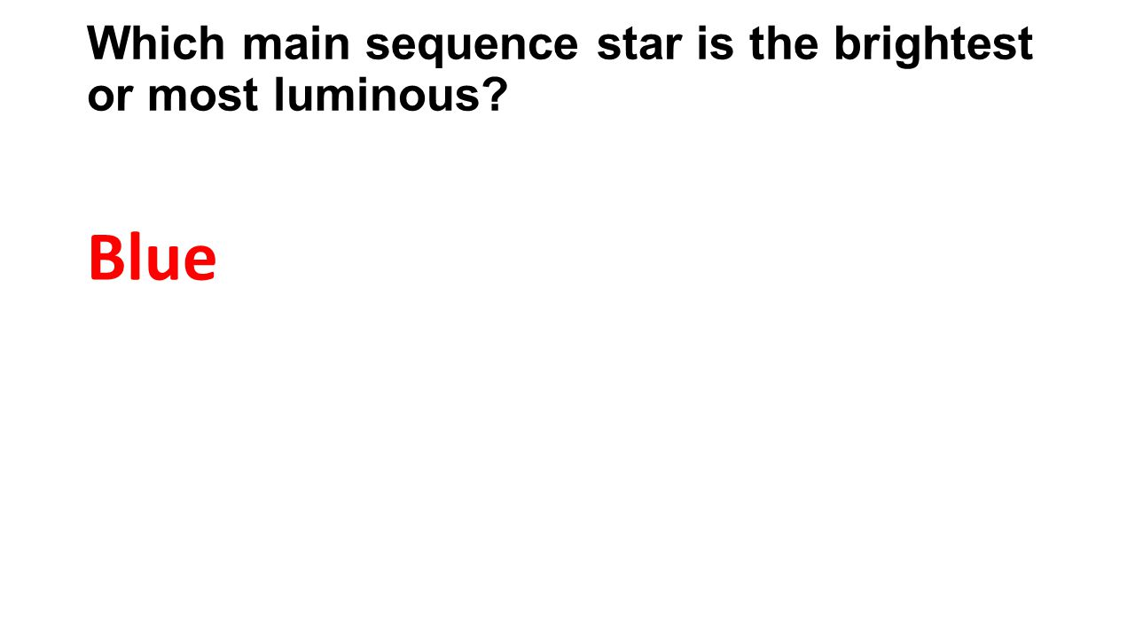 Which main sequence star is the brightest or most luminous