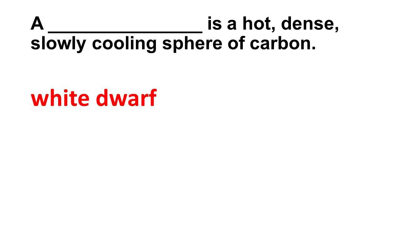 A _______________ is a hot, dense, slowly cooling sphere of carbon.