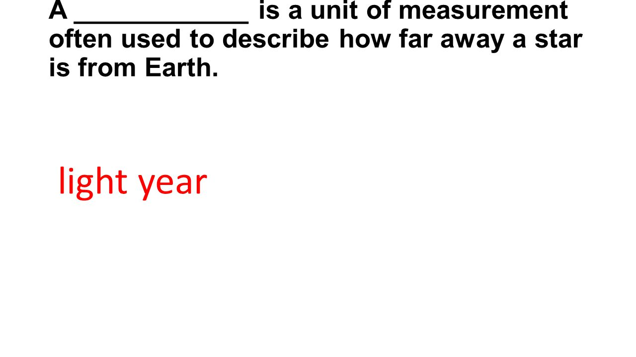 A ____________ is a unit of measurement often used to describe how far away a star is from Earth.