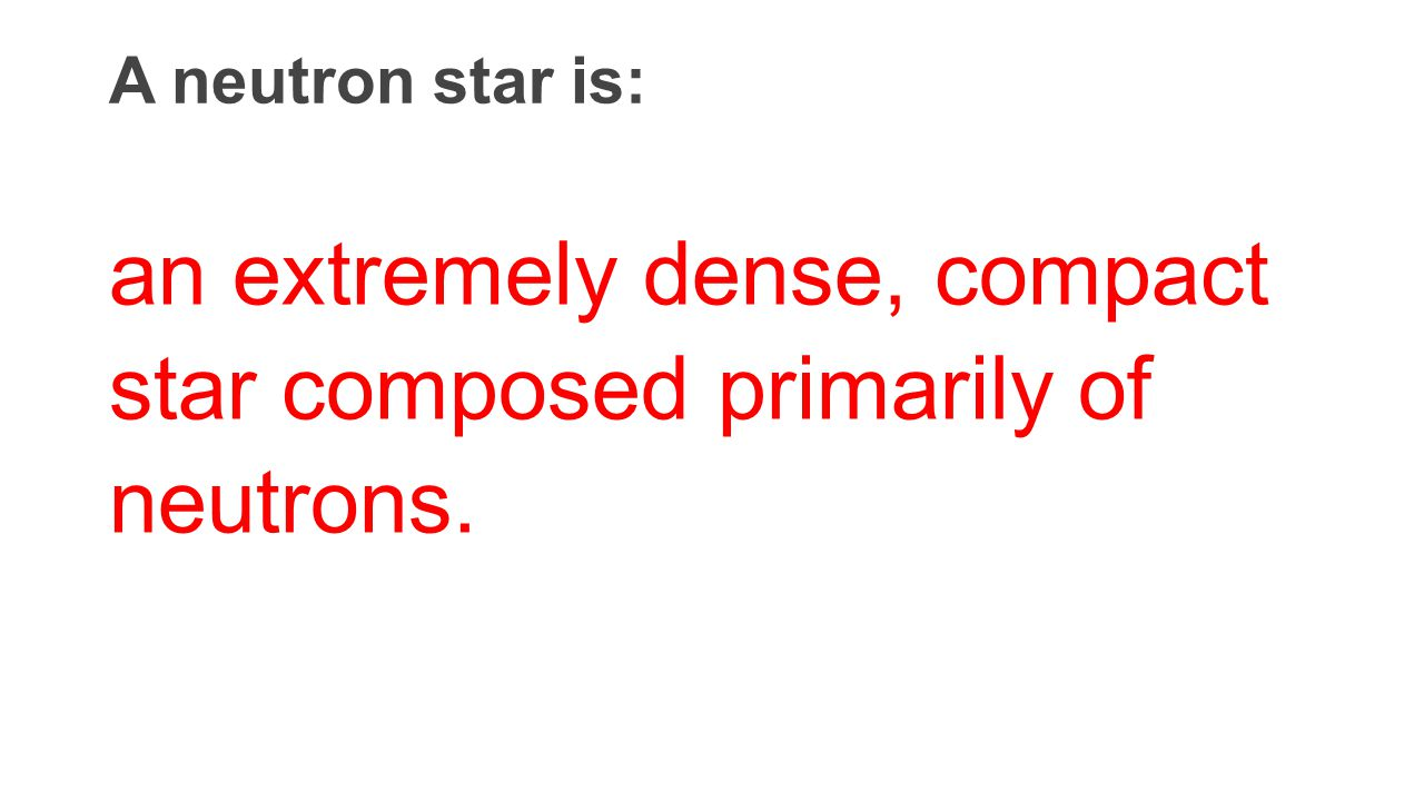 an extremely dense, compact star composed primarily of neutrons.