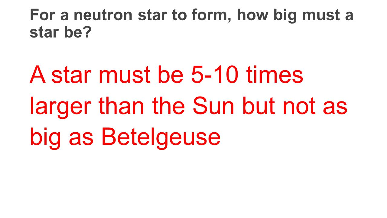 For a neutron star to form, how big must a star be