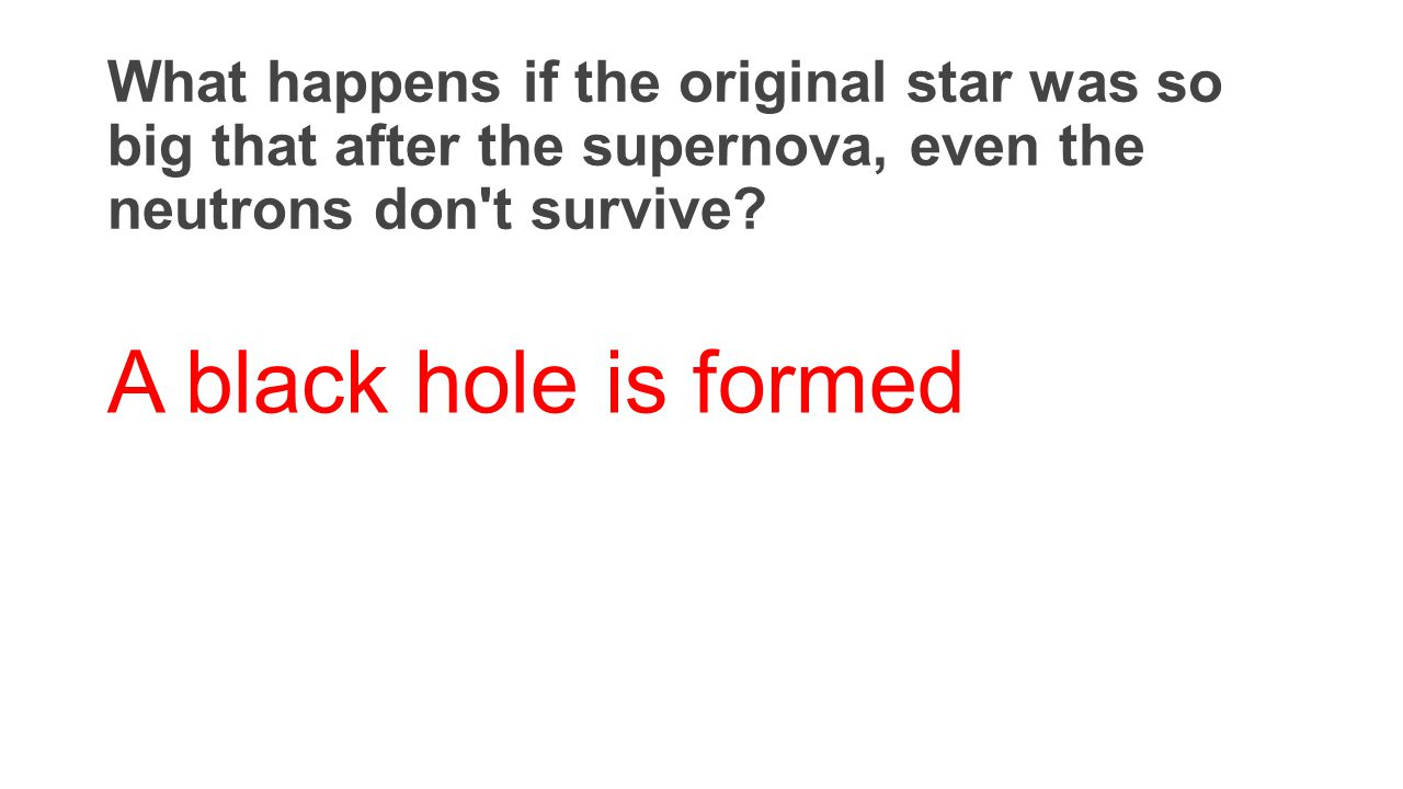 What happens if the original star was so big that after the supernova, even the neutrons don t survive