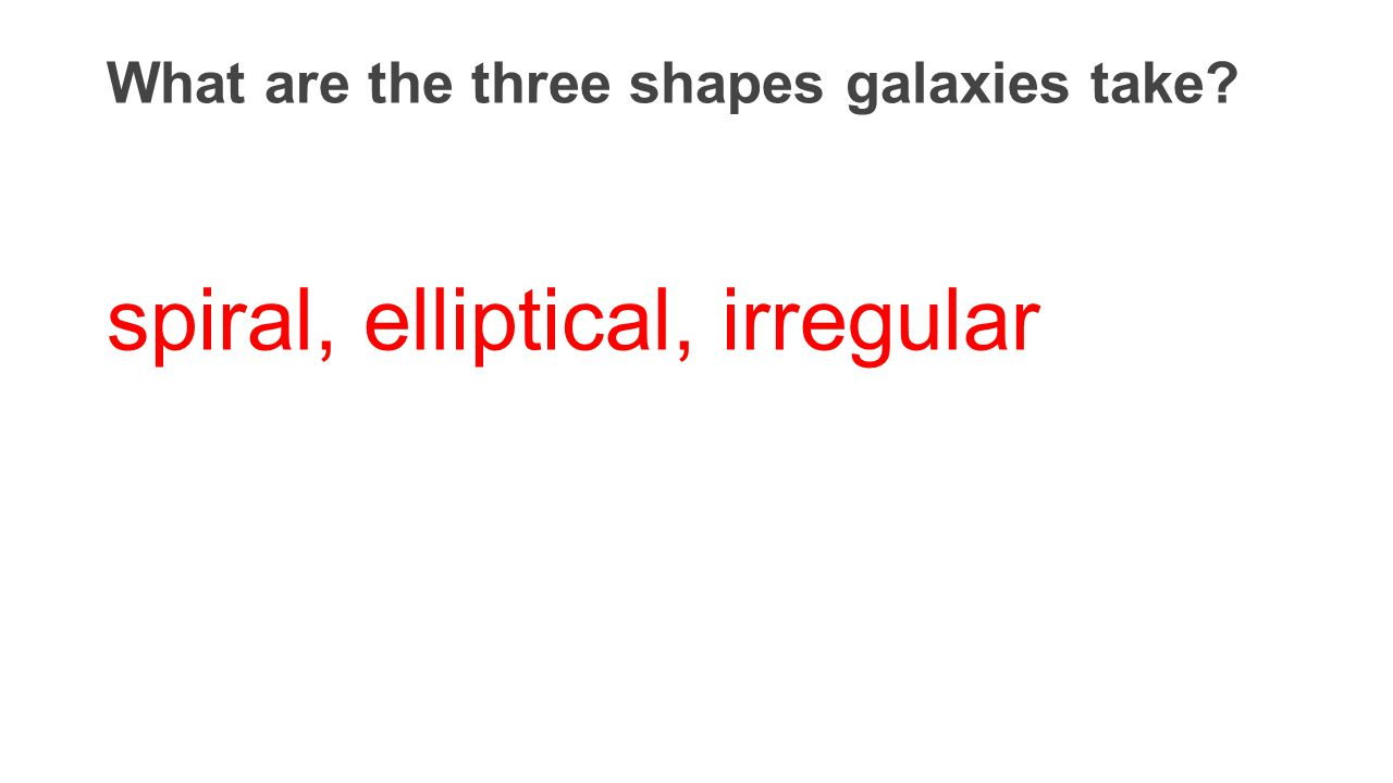 What are the three shapes galaxies take