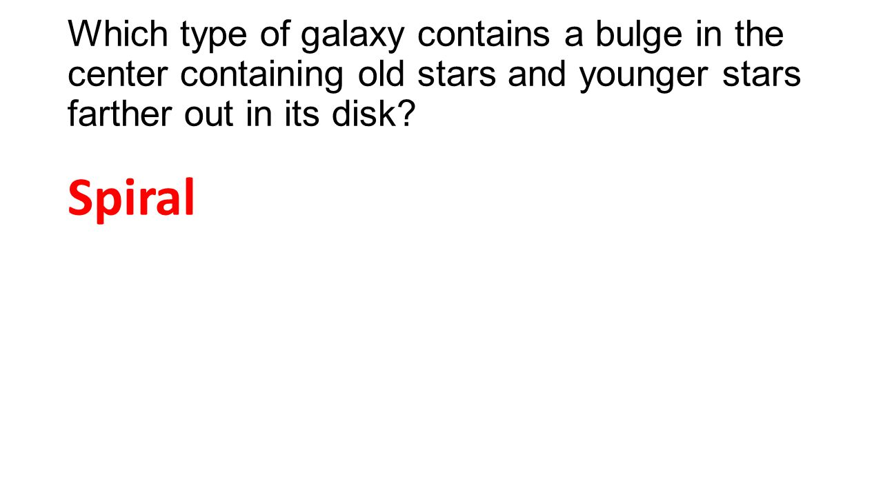 Which type of galaxy contains a bulge in the center containing old stars and younger stars farther out in its disk