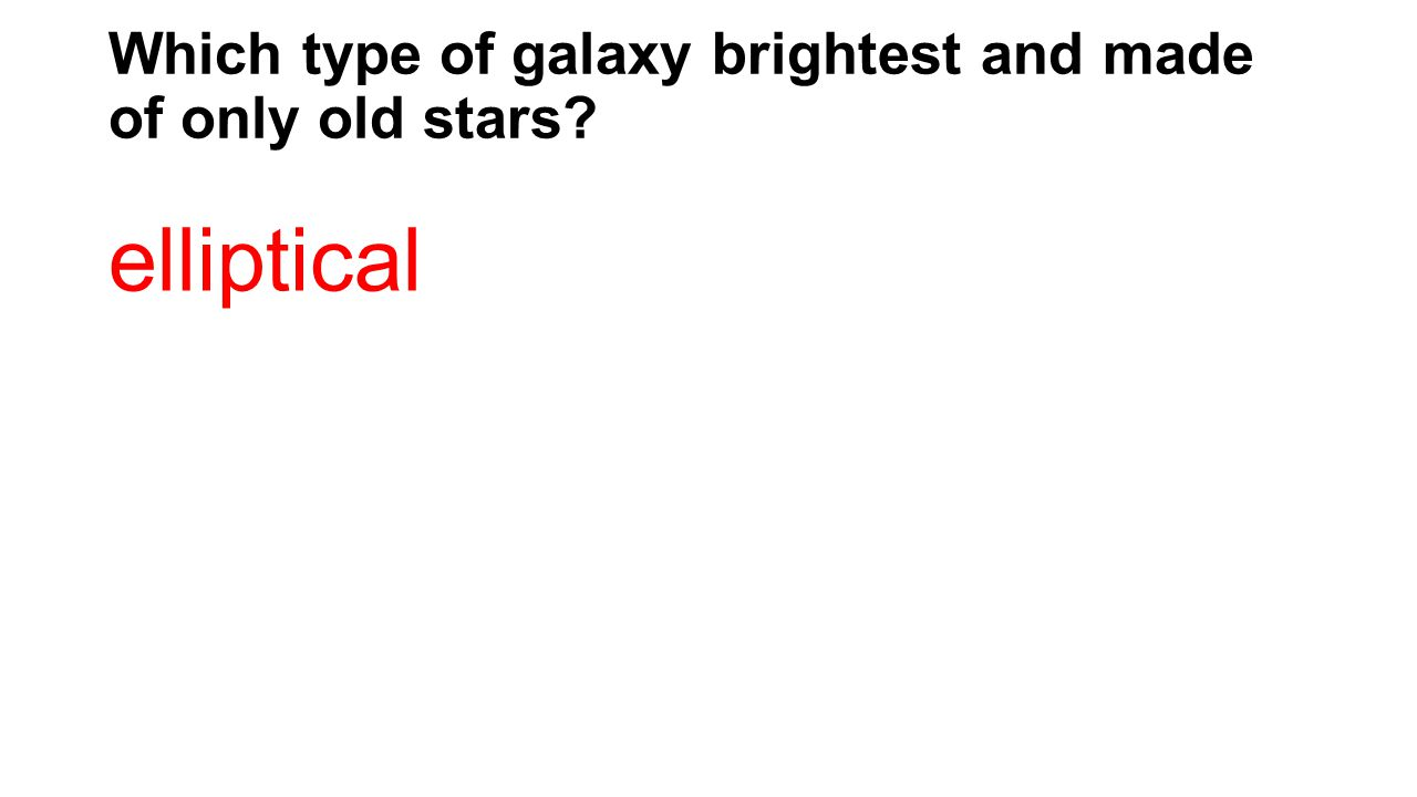 Which type of galaxy brightest and made of only old stars