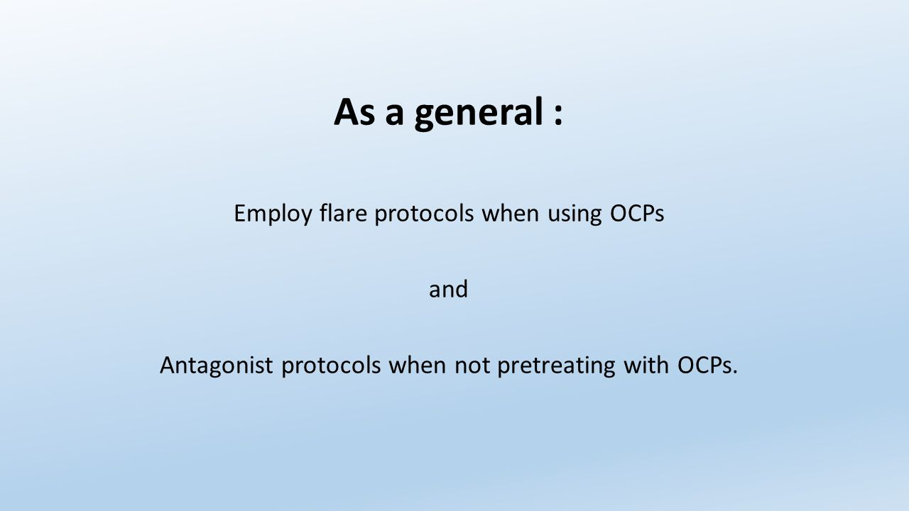 As a general : Employ flare protocols when using OCPs and