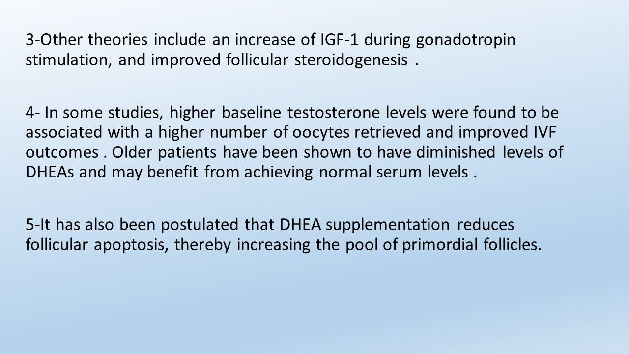 3-Other theories include an increase of IGF-1 during gonadotropin stimulation, and improved follicular steroidogenesis .