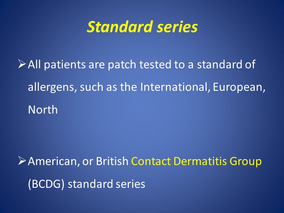 Standard series All patients are patch tested to a standard of allergens, such as the International, European, North.