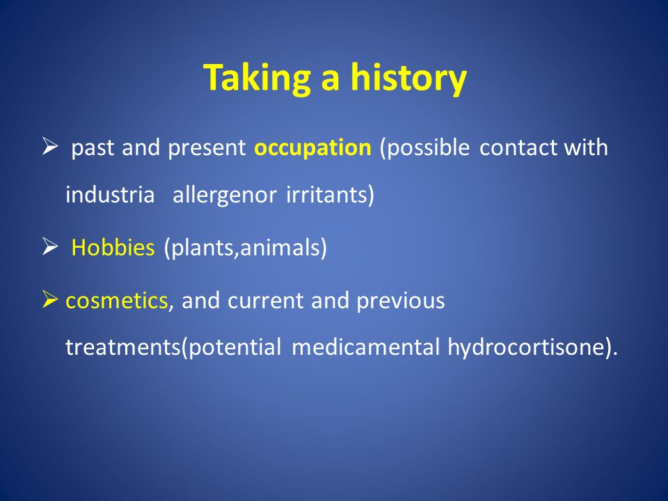 Taking a history past and present occupation (possible contact with industria allergenor irritants)