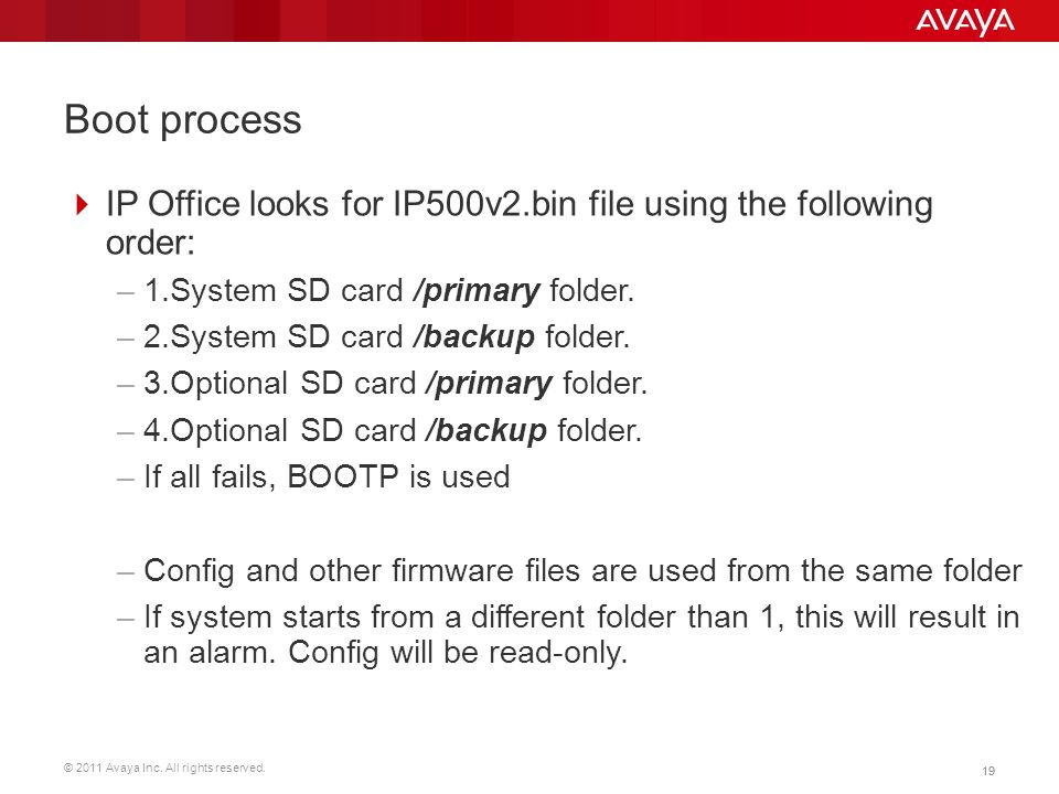 Boot process IP Office looks for IP500v2.bin file using the following order: 1.System SD card /primary folder.