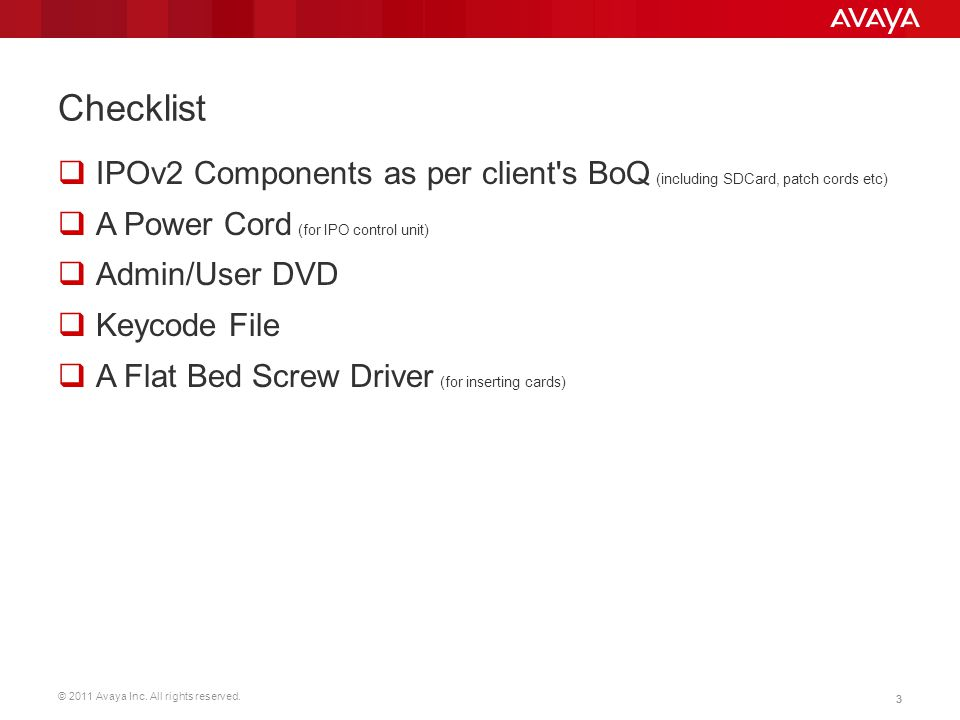 Checklist IPOv2 Components as per client s BoQ (including SDCard, patch cords etc) A Power Cord (for IPO control unit)