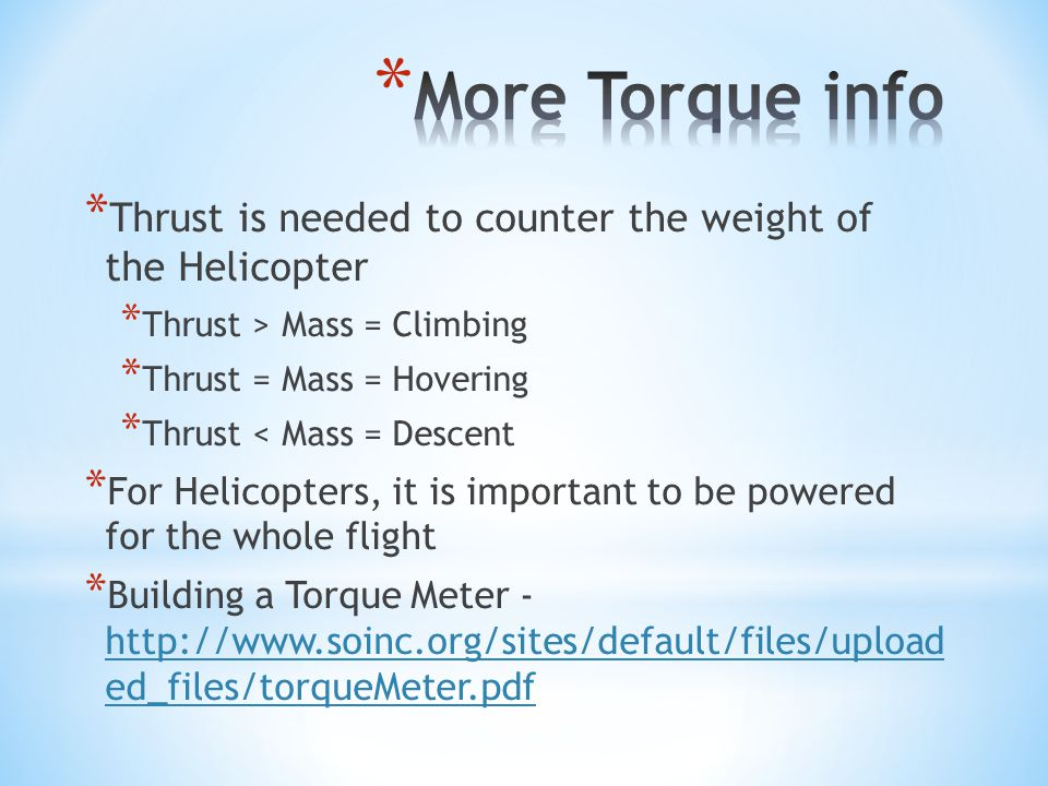 More Torque info Thrust is needed to counter the weight of the Helicopter. Thrust > Mass = Climbing.