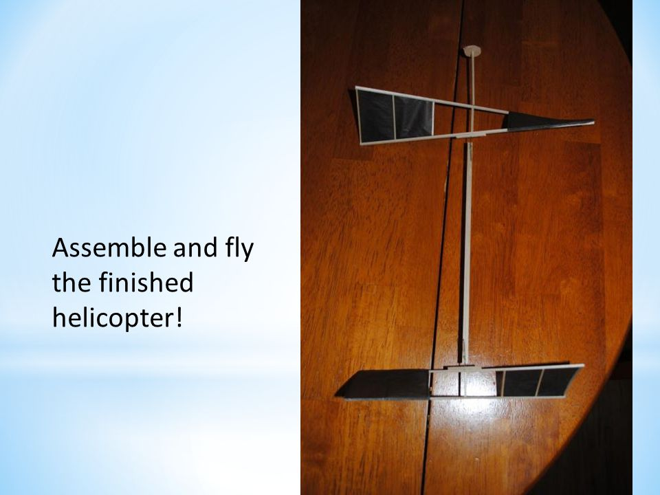 Assemble and fly the finished helicopter!