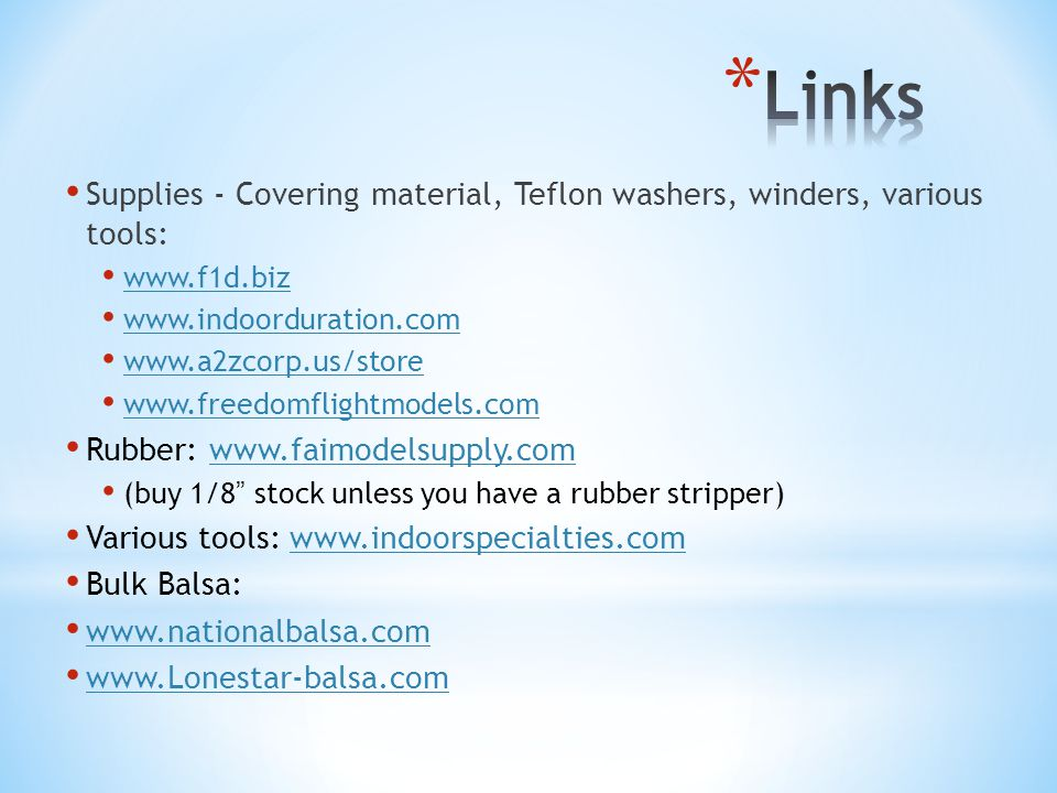 Links Supplies - Covering material, Teflon washers, winders, various tools: www.f1d.biz. www.indoorduration.com.