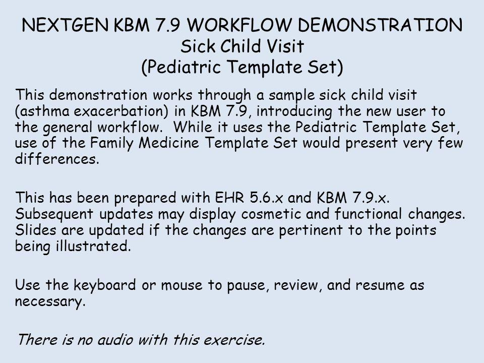 NEXTGEN KBM 7.9 WORKFLOW DEMONSTRATION Sick Child Visit (Pediatric Template Set)