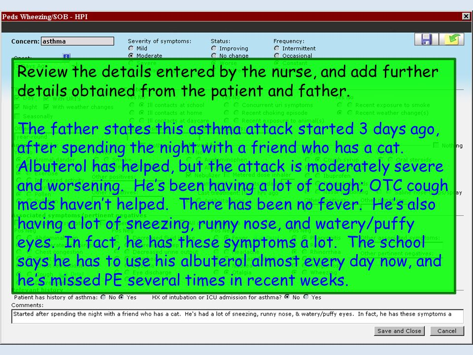 Review the details entered by the nurse, and add further details obtained from the patient and father.