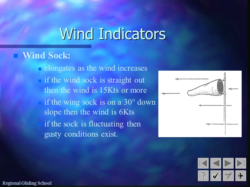 Wind Indicators Wind Sock: elongates as the wind increases