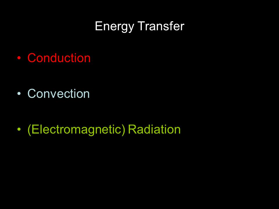 Energy Transfer Conduction Convection (Electromagnetic) Radiation