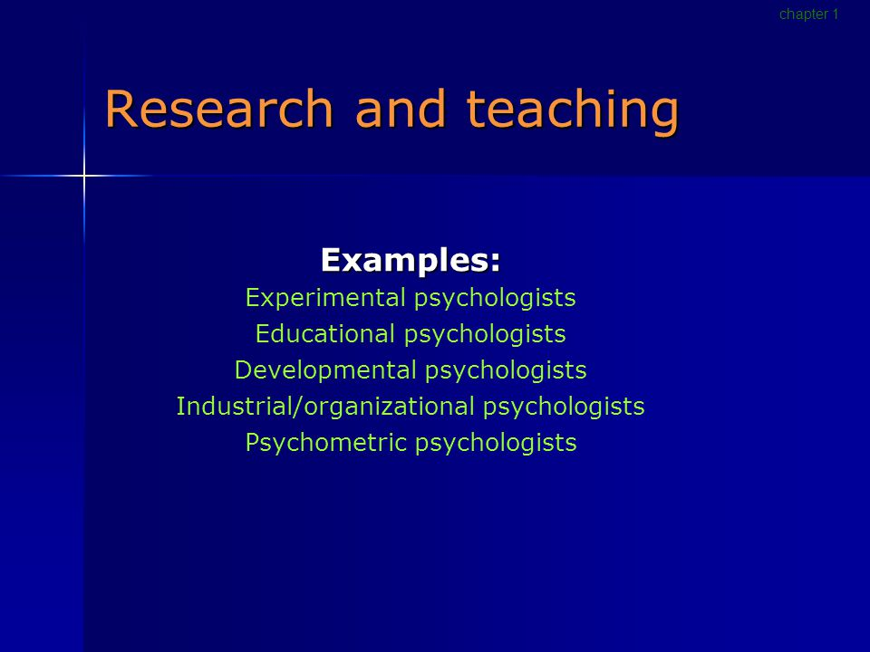 Research and teaching Examples: Experimental psychologists