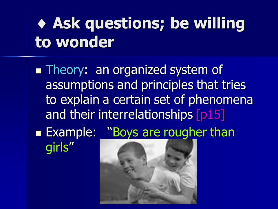  Ask questions; be willing to wonder