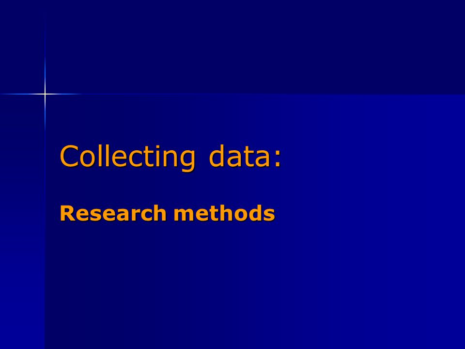 Collecting data: Research methods