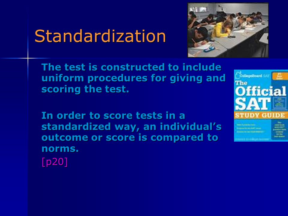 Standardization The test is constructed to include uniform procedures for giving and scoring the test.
