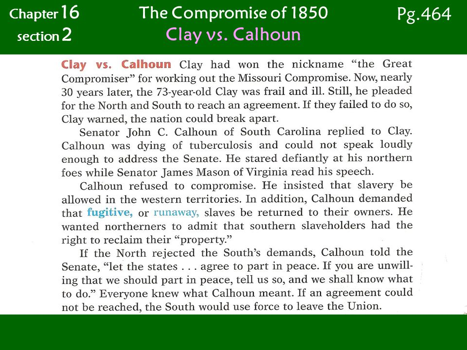 The Compromise of 1850 Clay vs. Calhoun Chapter 16 section 2 Pg.464