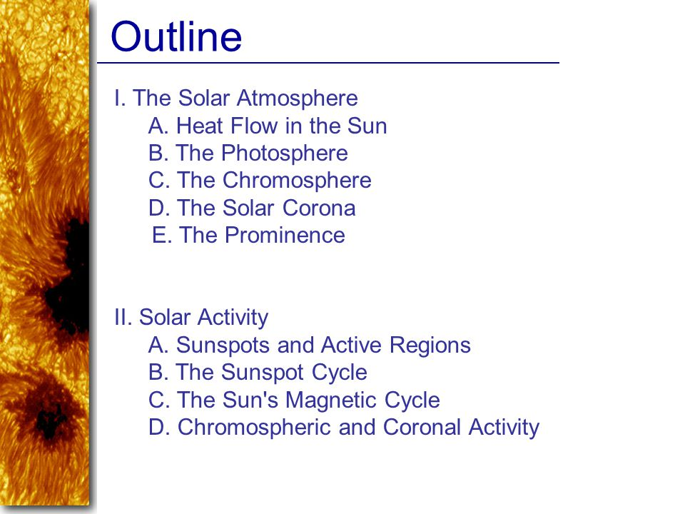 Outline I. The Solar Atmosphere A. Heat Flow in the Sun