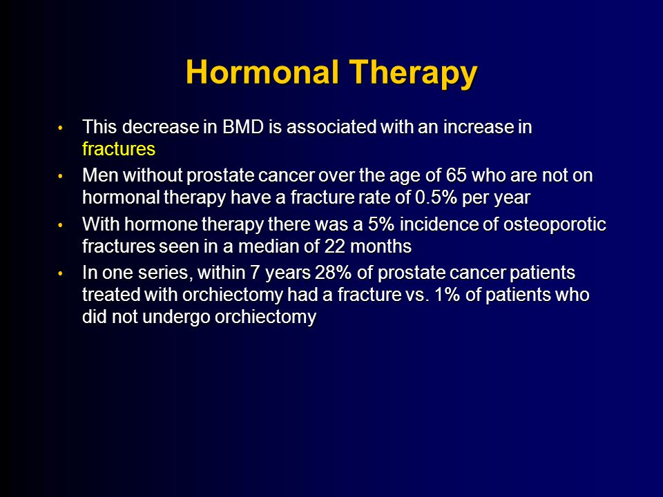 Hormonal Therapy This decrease in BMD is associated with an increase in fractures.