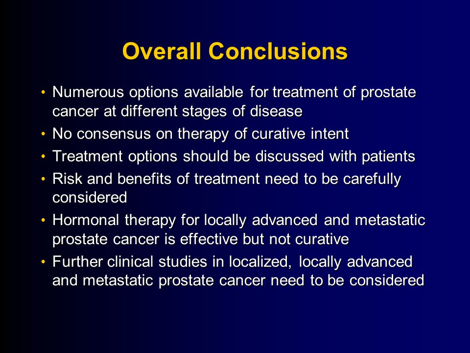Overall Conclusions Numerous options available for treatment of prostate cancer at different stages of disease.
