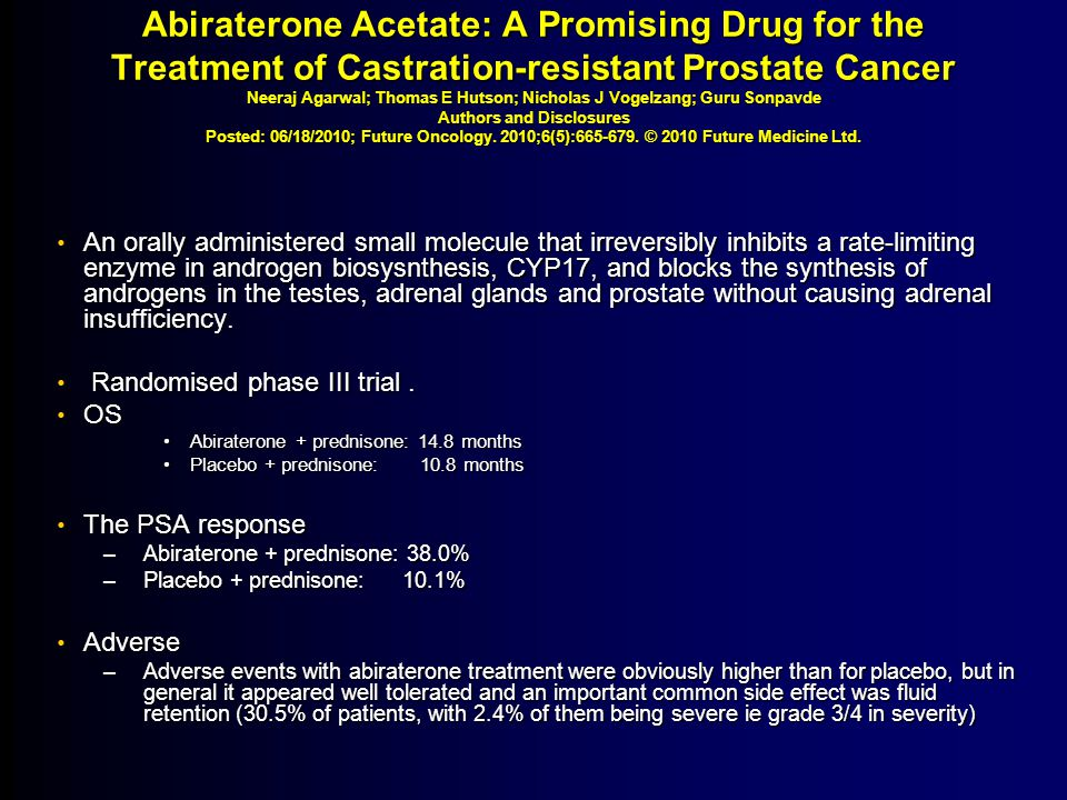 Abiraterone Acetate: A Promising Drug for the Treatment of Castration-resistant Prostate Cancer Neeraj Agarwal; Thomas E Hutson; Nicholas J Vogelzang; Guru Sonpavde Authors and Disclosures Posted: 06/18/2010; Future Oncology. 2010;6(5):665-679. © 2010 Future Medicine Ltd.