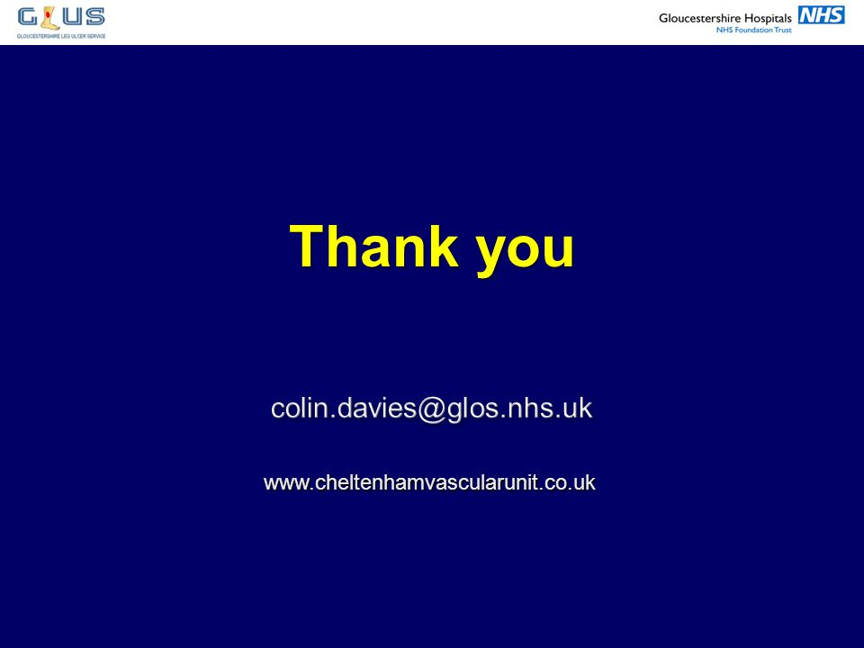 Thank you colin.davies@glos.nhs.uk www.cheltenhamvascularunit.co.uk