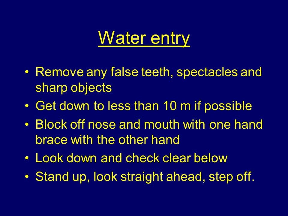 Water entry Remove any false teeth, spectacles and sharp objects
