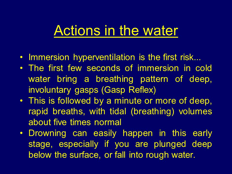 Actions in the water Immersion hyperventilation is the first risk...