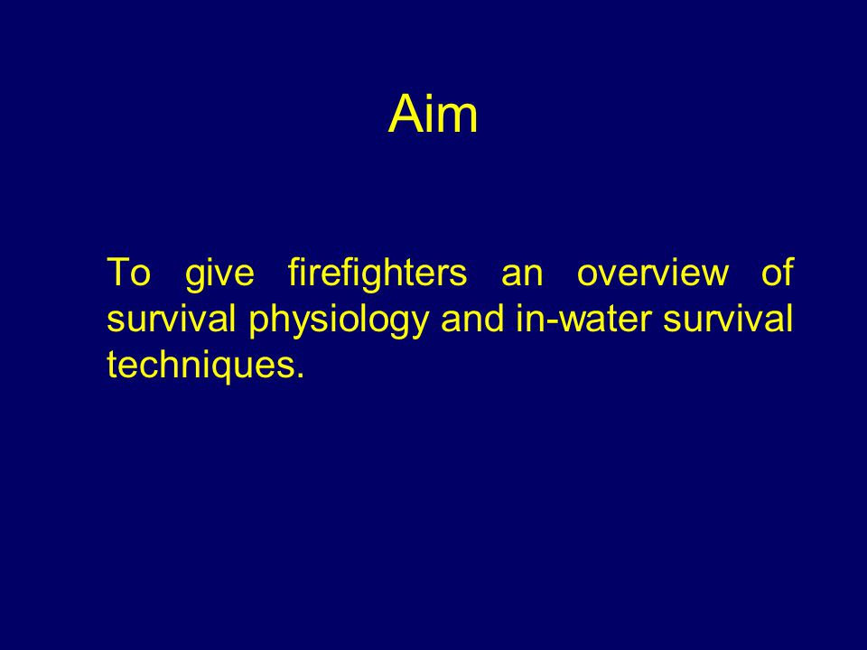 Aim To give firefighters an overview of survival physiology and in-water survival techniques.