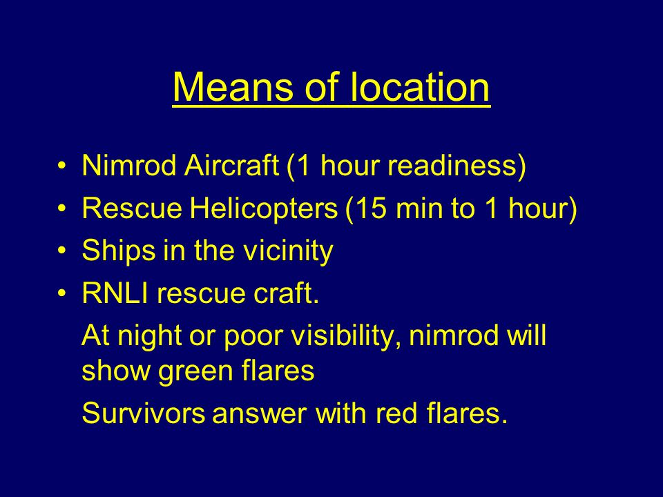 Means of location Nimrod Aircraft (1 hour readiness)