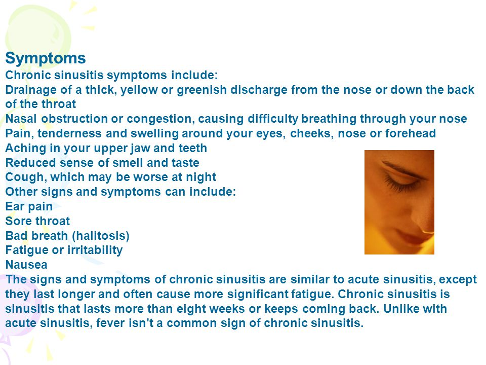 Symptoms Chronic sinusitis symptoms include: