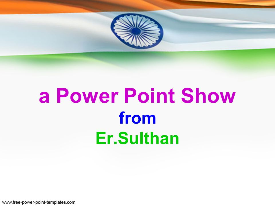 a Power Point Show from Er.Sulthan
