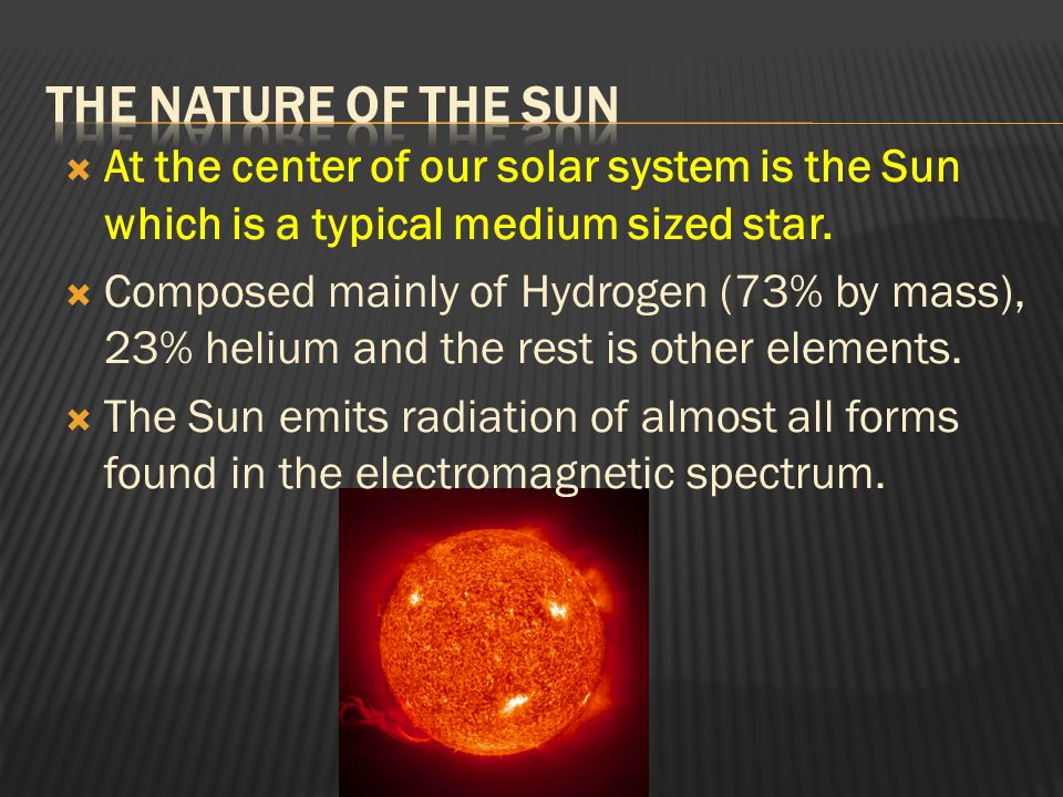 The Nature of the Sun At the center of our solar system is the Sun which is a typical medium sized star.