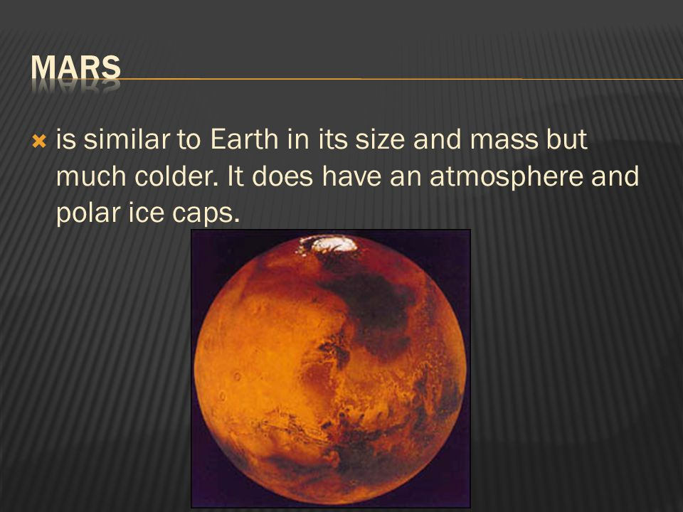 Mars is similar to Earth in its size and mass but much colder.
